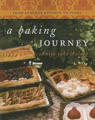 A Baking Journey: From Samiras Kitchen to Yours Samira Yako Cholagh