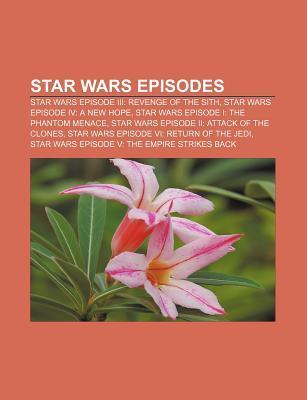 Star Wars Episodes: Star Wars Episode III: Revenge of the Sith, Star Wars Episode IV: A New Hope, Star Wars Episode I: The Phantom Menace  by  Source Wikipedia
