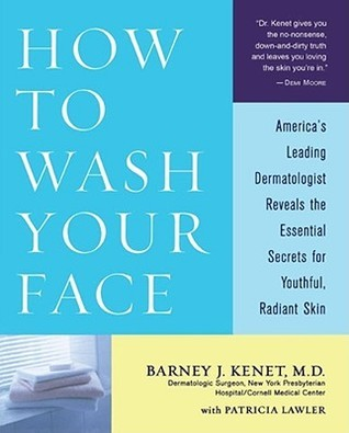 How to Wash Your Face: Americas Leading Dermatologist Reveals the Essential Secrets for Youthful, Radiant Skin Barney J. Kenet