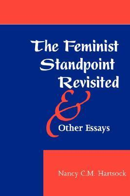 The Feminist Standpoint Revisited, And Other Essays Nancy Hartsock