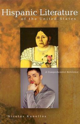 Hispanic Literature of the United States: A Comprehensive Reference  by  Nicolas Kanellos