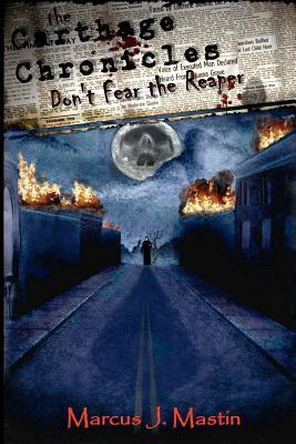The Carthage Chronicles: Dont Fear the Reaper  by  Marcus J. Mastin