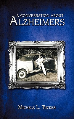 A Conversation About Alzheimers  by  Michele Gehrke