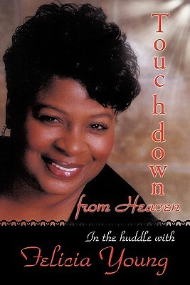 Touchdown from Heaven: In the Huddle with Felicia Young Felicia Young