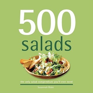 500 Salads: The Only Salad Compendium Youll Ever Need Susannah Blake