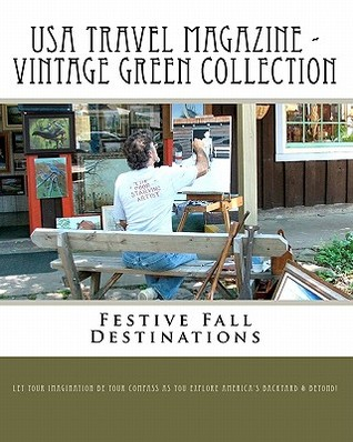USA Travel Magazine - Vintage Green Collection: Festive Fall Destinations  by  As You Explore Americas Backyard &. Bey