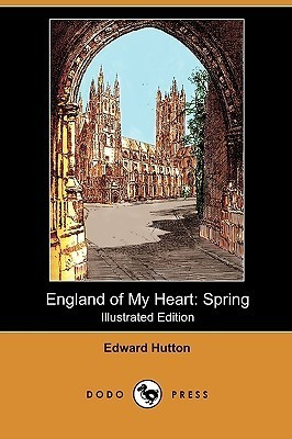 England of My Heart: Spring (Illustrated Edition)  by  Edward Hutton