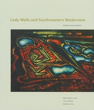 Cady Wells and Southwestern Modernism  by  Lois P. Rudnick