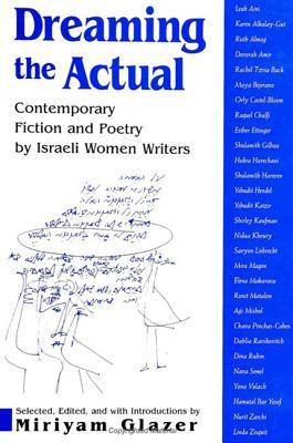 Dreaming the Actual: Contemporary Fiction and Poetry  by  Israeli Women Writers (SUNY Series in Modern Jewish Literature and Culture) by Miriyam Glazer
