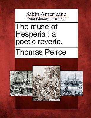 The Muse of Hesperia: A Poetic Reverie. Thomas Peirce