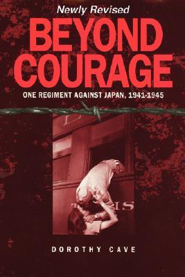 Beyond Courage: One Regiment Against Japan, 1941-1945 Dorothy Cave