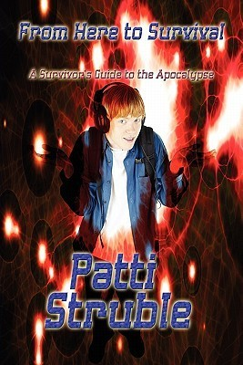 From Here to Survival: A Survivors Guide to the Apocalypse  by  Patti Struble