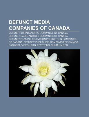 Defunct Media Companies of Canada: Defunct Broadcasting Companies of Canada, Defunct Cable and DBS Companies of Canada Source Wikipedia