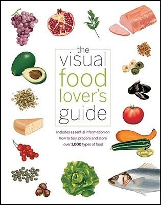 The Visual Food Lovers Guide: Includes Essential Information on How to Buy, Prepare, and Store Over 1,000 Types of Food Québec/Amérique International