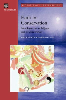 Faith in Conservation: New Approaches to Religions and the Environment  by  Martin Palmer