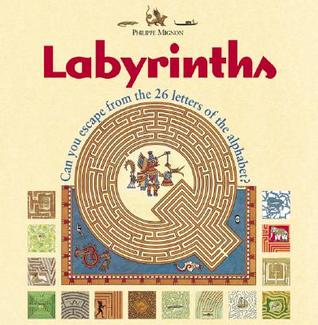 Labyrinths: Can You Escape from the 26 Letters of the Alphabet?  by  Philippe Mignon