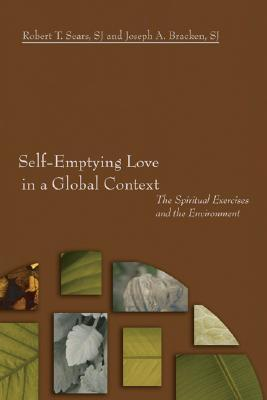 Self-Emptying Love in a Global Context: The Spiritual Exercises and the Environment  by  Robert T. Sears