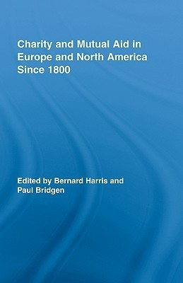 Charity and Mutual Aid in Europe and North America Since 1800 Bernard Harris