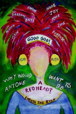 Good God! Why Would Anyone Want to Be a Redhead?  by  Christa , Jan Ryan