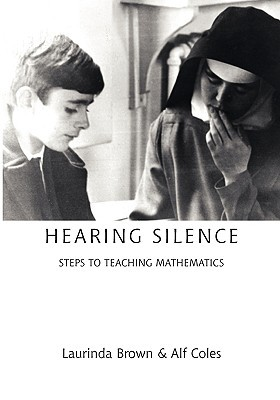Hearing Silence: Learning to Teach Mathematics Laurinda Brown