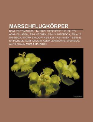 Marschflugk Rper: Bgm-109 Tomahawk, Taurus, Fieseler Fi 103, Pluto, Agm-158 Jassm, As-4 Kitchen, SS-N-3 Shaddock, SS-N-12 Sandbox, Storm  by  Source Wikipedia