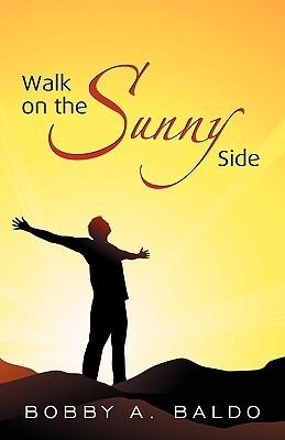Walk on the Sunny Side Bobby A. Baldo