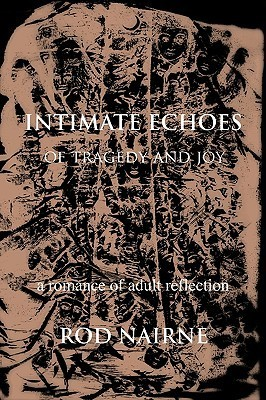 Intimate Echoes of Tragedy and Joy: A Romance of Adult Reflection  by  Nairne Rod Nairne