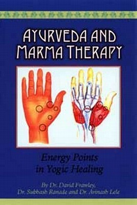 Ayurveda and Marma Therapy: Energy Points in Yogic Healing David Frawley