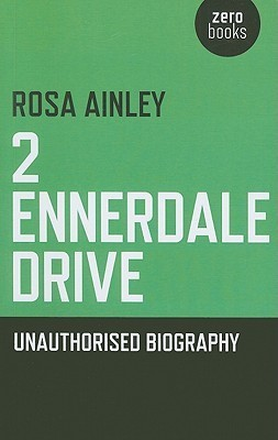2 Ennerdale Drive: Unauthorised Biography  by  Rosa Ainley