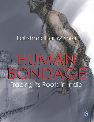 Human Bondage: Tracing Its Roots in India  by  Lakshmidhar Mishra