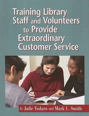 Training Library Staff And Volunteers To Provide Extraordinary Customer Service Julie Todaro