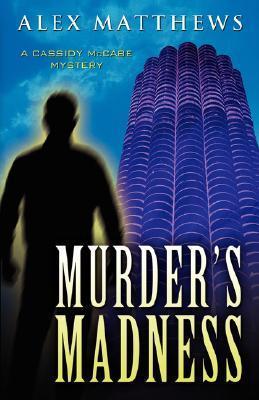 Murders Madness (Cassidy McCabe, #9)  by  Alex Matthews