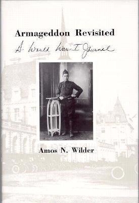 Armageddon Revisited: A World War I Journal Amos N. Wilder