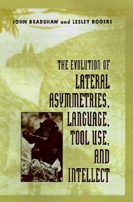 The Evolution of Lateral Asymmetries, Language, Tool Use, and Intellect John L. Bradshaw