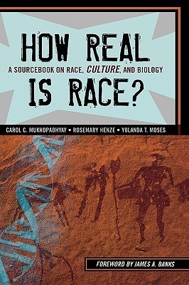 How Real Is Race?: A Sourcebook on Race, Culture, and Biology  by  Carol C. Mukhopadhyay
