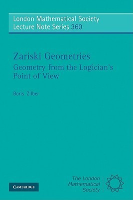 Zariski Geometries: Geometry From The Logicians Point Of View  by  Boris Zilber
