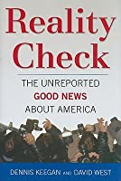Reality Check: The Unreported Good News About America Dennis Keegan