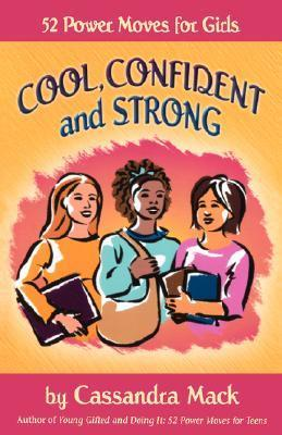 Cool, Confident and Strong: 52 Power Moves for Girls  by  Cassandra Mack