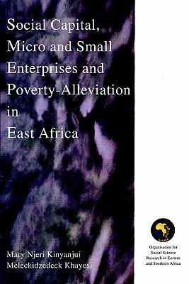Social Capital: Micro And Small Enterprises And Poverty Alleviation In East Africa  by  Mary , Njeri Kinyanjui