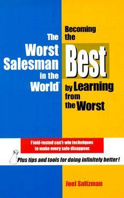 The Worst Salesman in the World: Becoming the Best  by  Learning from the Worst by Joel Saltzman
