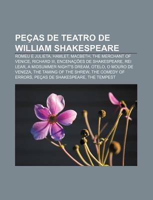 Pe as de Teatro de William Shakespeare: Romeu E Julieta, Hamlet, Macbeth, the Merchant of Venice, Richard III, Encena Es de Shakespeare  by  Source Wikipedia