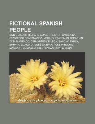 Fictional Spanish People: Don Quixote, Richard Alpert, Hector Barbossa, Francisco Scaramanga, Vega, Buffaloman, Don Juan, Don Flamenco Books LLC