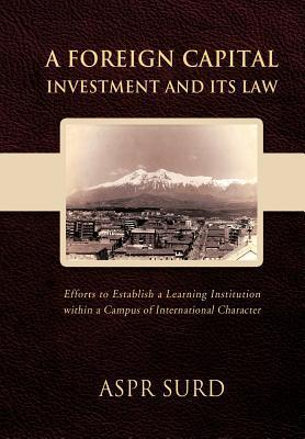 A Foreign Capital Investment and Its Law: Efforts to Establish a Learning Institution Within a Campus of International Character Aspr Surd