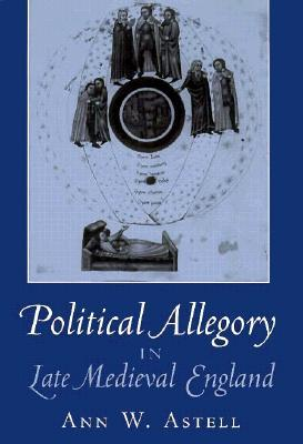 Political Allegory in Late-Medieval England  by  Ann W. Astell