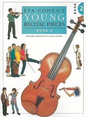 Eta Cohens Young Recital Pieces, Book 2: Enjoyable Repertoire for Young Violinists Eta Cohen