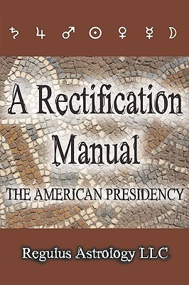 A Rectification Manual: The American Presidency  by  Astrology Regulus Astrology