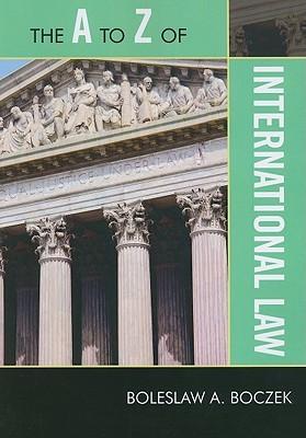The A to Z of International Law  by  Boleslaw A. Boczek