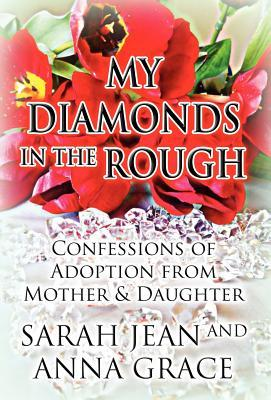 My Diamonds in the Rough: Confessions of Adoption from Mother & Daughter  by  Sarah Jean