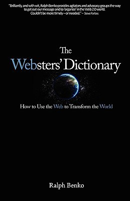 The Websters Dictionary: How to Use the Web to Transform the World  by  Ralph Benko