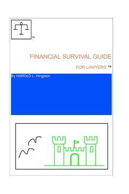 Financial Survival Guide for Lawyers Harold L. Hingston